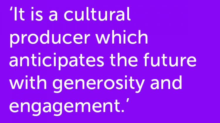 It is a cultural producers which anticipates the future with generosity and engagement